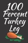 100 Percent Turkey Leg: Thanksgiving Notebook - There isn't a Better Way to Start the Day or go to Bed than Thinking About Everything You Have Cover Image
