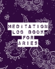 Meditation Log Book for Aries: Mindfulness - Aries Gifts - Horoscope Zodiac - Reflection Notebook for Meditation Practice - Inspiration Cover Image