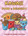 Kawaii Food and Dessert Coloring Book for Kids: 44 Cute Coloring Pages for Kids Cover Image