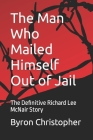 The Man Who Mailed Himself Out of Jail: The Richard Lee McNair Story Cover Image