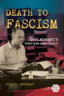 Death to Fascism: Louis Adamic's Fight for Democracy (Working Class in American History) Cover Image