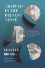 Trapped In the Present Tense: Meditations on American Memory Cover Image