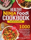 Healthy Ninja Foodi Cookbook for Beginners: 1000 Easy & Delicious Recipes to Air Fry, Pressure Cook, Dehydrate, and more Cover Image