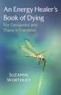 An Energy Healer's Book of Dying: For Caregivers and Those in Transition Cover Image