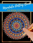 Mandala Dotting Book the Book to practice: different templates for coloring - how to draw a mandala - dot painting mandalas - point painting - dotting Cover Image
