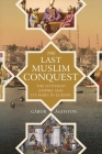 The Last Muslim Conquest: The Ottoman Empire and Its Wars in Europe Cover Image