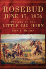 Rosebud, June 17, 1876: Prelude to the Little Big Horn Cover Image