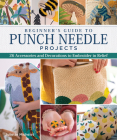 Beginner's Guide to Punch Needle Projects: 26 Accessories and Decorations to Embroider in Relief Cover Image