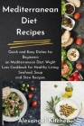 Mediterranean Diet Recipes: Quick and Easy Dishes for Beginners on Mediterranean Diet. Wight Loss Cookbook for Healthy Living. Seafood, Soup and S Cover Image