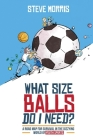 What Size Balls Do I Need?: A Road Map For Survival In The Dizzying World of Youth Sports Cover Image