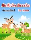 Niedliche Hirsche Ausmalbuch: Einzigartige Ausmalbilder für Kinder Speziell für Kinder und Kleinkinder mit Kreativität Viel Spaß Cover Image