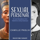 Sexual Personae Lib/E: Art and Decadence from Nefertiti to Emily Dickinson Cover Image