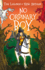 The Legends of King Arthur: No Ordinary Boy: The Legends of King Arthur: Merlin, Magic, and Dragon Cover Image