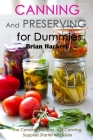 Canning and Preserving for Dummies: The Canning Recipes and Canning Supplies Starter Kit Guide Cover Image