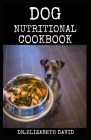 Dog Nutritional Cookbook: Tasty Recipes for Healthier, Happier Dogs Cover Image