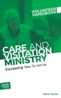 Care and Visitation Ministry Volunteer Handbook: Equipping You to Serve: Equipping You to Serve Cover Image