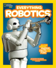 National Geographic Kids Everything Robotics: All the Photos, Facts, and Fun to Make You Race for Robots Cover Image