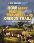 How Many People Traveled the Oregon Trail?: And Other Questions about the Trail West (Six Questions of American History) Cover Image