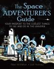 The Space Adventurer's Guide: Your Passport to the Coolest Things to See and Do in the Universe Cover Image