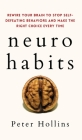 Neuro-Habits: Rewire Your Brain to Stop Self-Defeating Behaviors and Make the Right Choice Every Time Cover Image