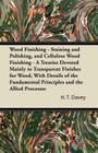 Wood Finishing - Staining and Polishing, and Cellulose Wood Finishing - A Treatise Devoted Mainly to Transparent Finishes for Wood, with Details of th Cover Image