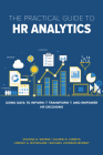 The Practical Guide to HR Analytics: Using Data to Inform, Transform, and Empower HR Decisions Cover Image