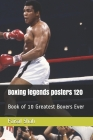 Boxing legends posters 120: Book of 10 Greatest Boxers Ever Cover Image