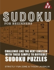 Sudoku For Beginners: Challenge Like The Next Einstein With These Simple To Difficult Sudoku Puzzles Cover Image