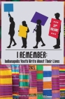 I Remember: Indianapolis Youth Write About Their Lives Cover Image