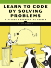 Learn to Code by Solving Problems: A Python Programming Primer Cover Image