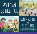 You Can Be Helpful: Step Aside or Pitch In? (Making Good Choices) Cover Image