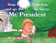 Stop F**king Tweeting and Go the F**k to Sleep, Mr. President Cover Image