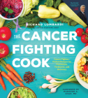 The Cancer Fighting Cook: Cancer Fighter-Packed Recipes for Treatment, Recovery, and Prevention Cover Image
