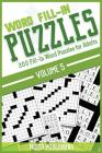 Word Fill-In Puzzles: 300 Fill-In Word Puzzles for Adults Volume 5 Cover Image