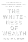 The Whiteness of Wealth: How the Tax System Impoverishes Black Americans--and How We Can Fix It Cover Image