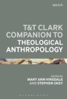 T&T Clark Handbook of Theological Anthropology Cover Image