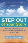 Step Out of Your Story: Writing Exercises to Reframe and Transform Your Life Cover Image