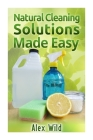 Natural Cleaning Solutions Made Easy: Discover How To Clean Your House Using Saf Cover Image