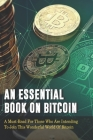 An Essential Book On Bitcoin: A Must-Read For Those Who Are Intending To Join This Wonderful World Of Bitcoin: Cryptocurrency Books 2019 Cover Image