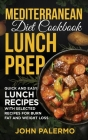 Mediterranean Diet Cookbook Lunch Prep for Beginners: Quick and Easy Lunch Recipes with Selected Recipes for Burn Fat and Weight Loss Cover Image