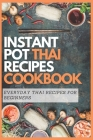 Instant Pot Thai Recipes Cookbook: Everyday Thai Recipes for Beginners Cover Image