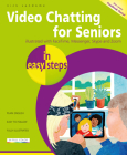 Video Chatting for Seniors in Easy Steps: Video Call and Chat Using Facetime, Facebook Messenger, Facebook Portal, Skype and Zoom Cover Image
