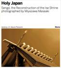 Sengu: The Reconstruction of the Ise Shrine: Holy Japan photographed by Miyazawa Masaaki Cover Image