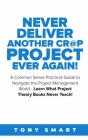 Never Deliver Another Cr@p Project Ever Again!: A Common Sense Practical Guide to Navigate the Project Management World - Learn What Project Theory Bo Cover Image