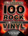 The 100 Greatest Rock Albums to Own on Vinyl: The Must Have Rock Records for Your Collection Cover Image