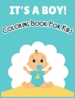 It's a Boy Coloring Book for Kids: Funny Cute Baby Coloring Book for Preschoolers - The perfect coloring book for toddlers Cover Image