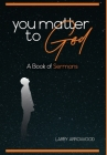 You Matter To God: A Book Of Sermons Cover Image