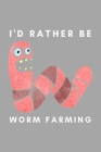 I'd Rather Be Worm Farming: Funny Worm Farming Gift Idea For Farmer, Composting, Garden Lover Cover Image