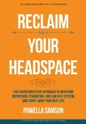 Reclaim Your Headspace: The Counterintuitive Approach to Defeating Depression, Stagnation, and Low Self-Esteem; and Start Living Your Best Lif Cover Image