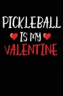 Pickleball Is My Valentine: 6x9 Ruled Notebook, Journal, Daily Diary, Organizer, Planner Cover Image